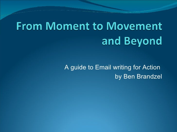 A guide to Email writing for Action  by Ben Brandzel