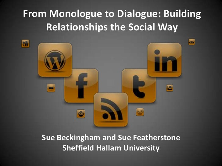 From Monologue to Dialogue: Building    Relationships the Social Way   Sue Beckingham and Sue Featherstone        Sheffiel...