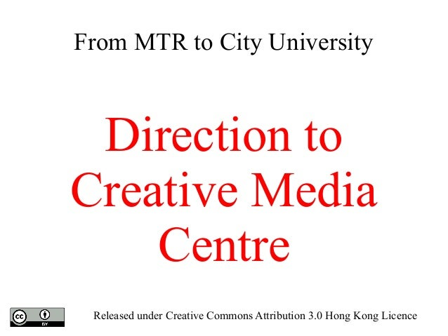 From MTR to City University Direction to Creative Media Centre Released under Creative Commons Attribution 3.0 Hong Kong L...