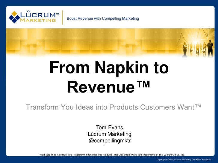 From Napkin to             Revenue™Transform You Ideas into Products Customers Want™                                      ...