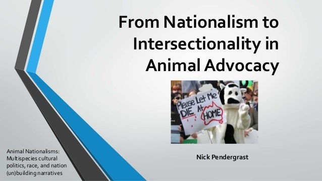 From Nationalism to Intersectionality in Animal Advocacy Nick Pendergrast Animal Nationalisms: Multispecies cultural polit...
