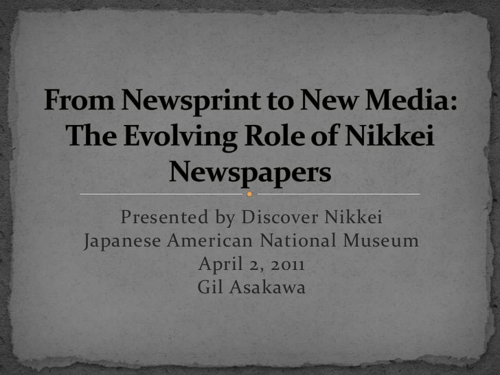 From Newsprint to New Media:The Evolving Role of Nikkei Newspapers<br />Presented by Discover NikkeiJapanese American Nati...