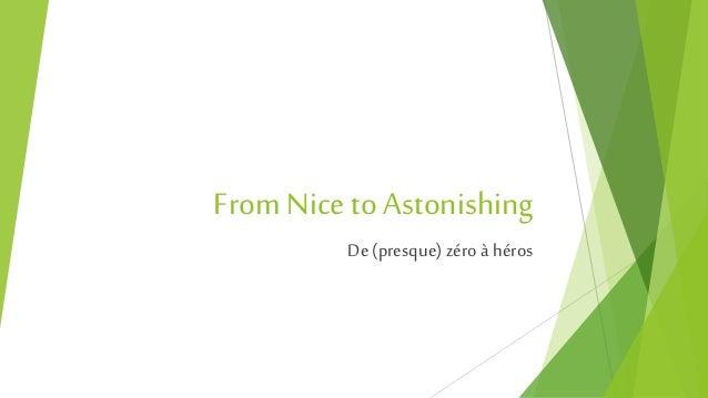 From Nice to Astonishing De (presque) zéro à héros