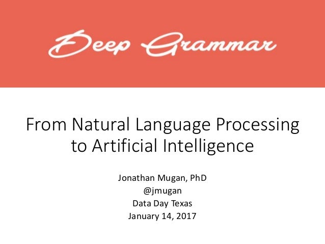 From Natural Language Processing to Artificial Intelligence Jonathan Mugan, PhD @jmugan Data Day Texas January 14, 2017