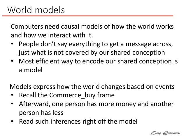 World models Computers need causal models of how the world works and how we interact with it. • People don't say everythin...