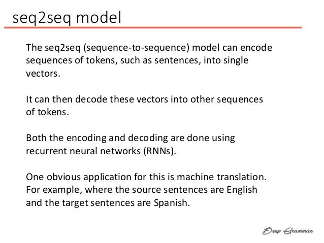 seq2seq model The seq2seq (sequence-to-sequence) model can encode sequences of tokens, such as sentences, into single vect...