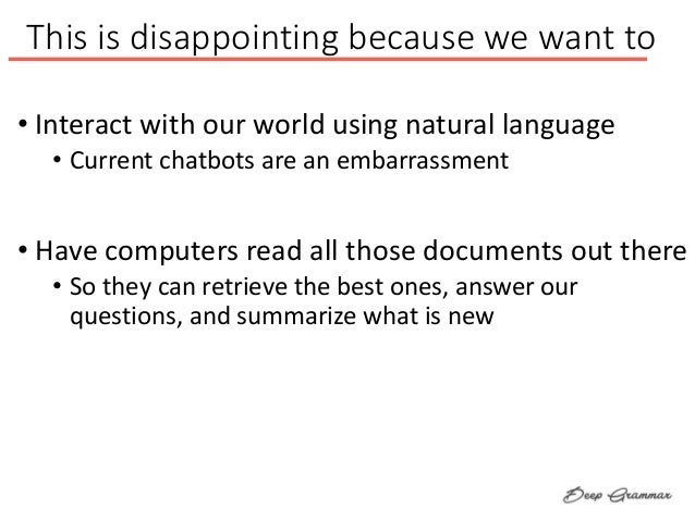This is disappointing because we want to • Interact with our world using natural language • Current chatbots are an embarr...