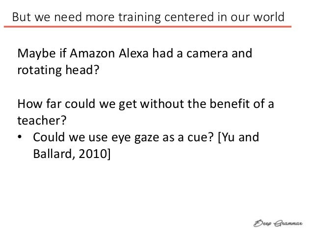 But we need more training centered in our world Maybe if Amazon Alexa had a camera and rotating head? How far could we get...