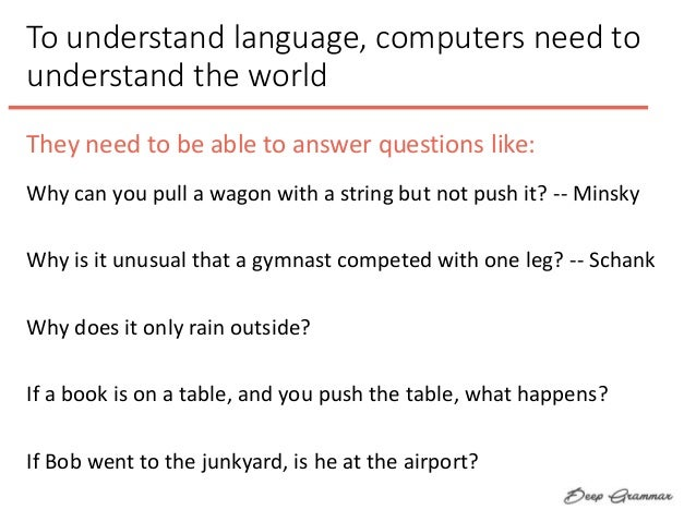 To understand language, computers need to understand the world Why can you pull a wagon with a string but not push it? -- ...
