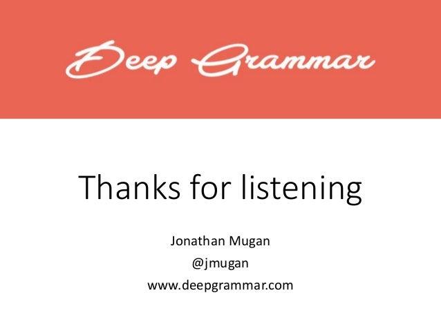 Thanks for listening Jonathan Mugan @jmugan www.deepgrammar.com