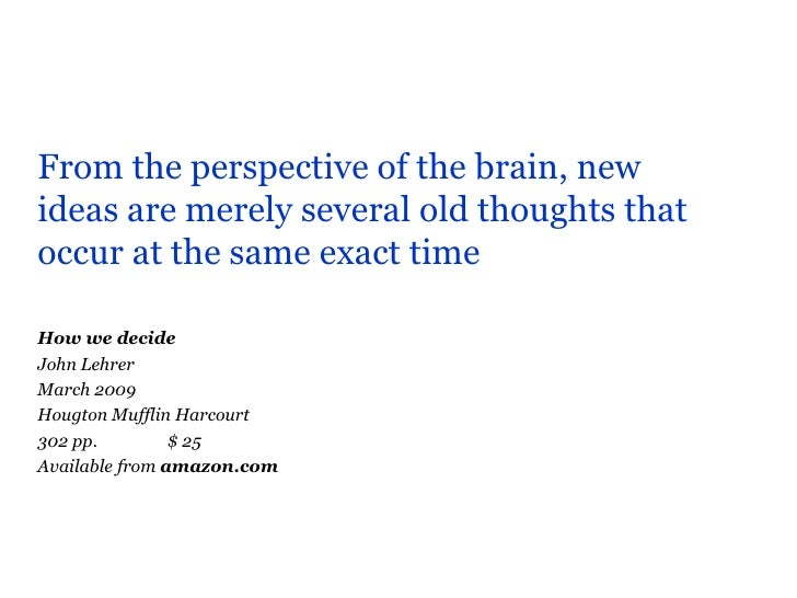 <ul><li>From the perspective of the brain, new ideas are merely several old thoughts that occur at the same exact time </l...