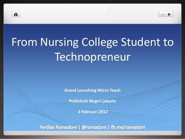 From Nursing College Student to Technopreneur Grand Launching Micro Teach Politeknik Negeri jakarta 2 Februari 2012