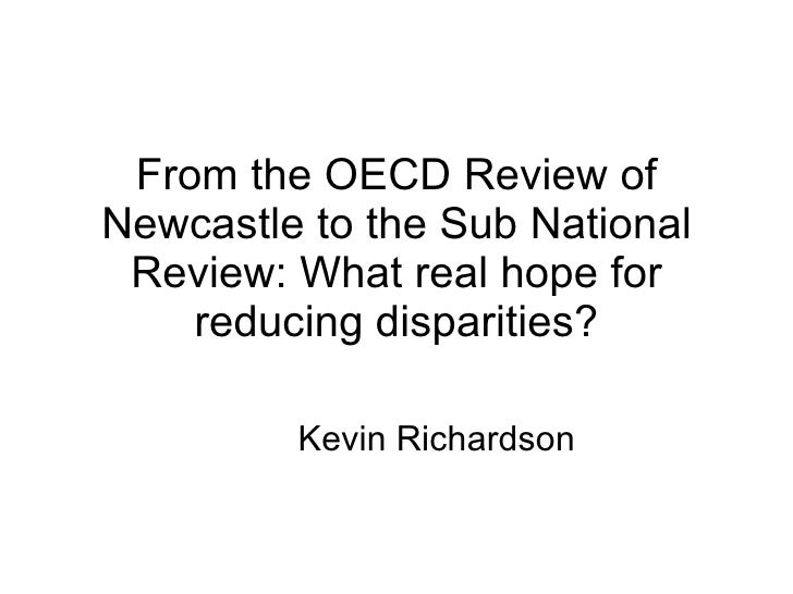 From the OECD Review of Newcastle to the Sub National Review: What real hope for reducing disparities? Kevin Richardson