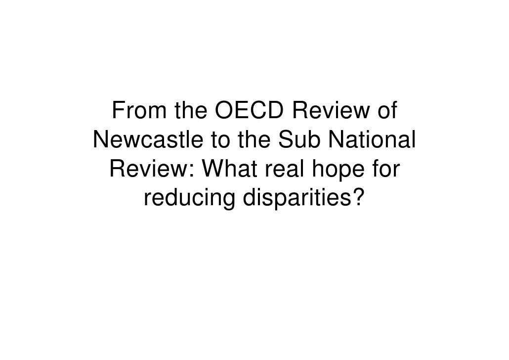 From the OECD Review of Newcastle to the Sub National  Review: What real hope for     reducing disparities?