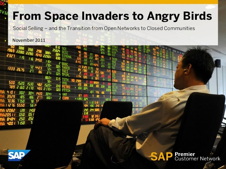 From Space Invaders to Angry BirdsSocial Selling – and the Transition from Open Networks to Closed CommunitiesNovember 2011
