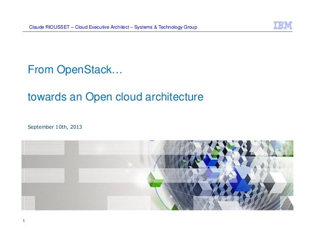 1 From OpenStack… towards an Open cloud architecture September 10th, 2013 Claude RIOUSSET – Cloud Executive Architect – Sy...