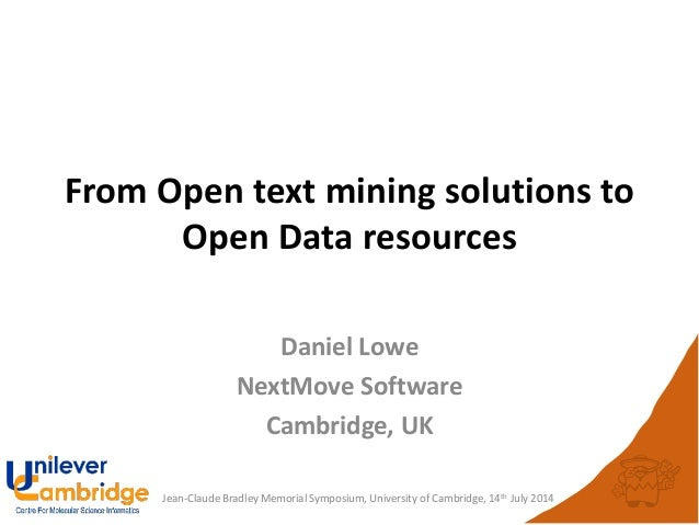 Jean-Claude Bradley Memorial Symposium, University of Cambridge, 14th July 2014 From Open text mining solutions to Open Da...
