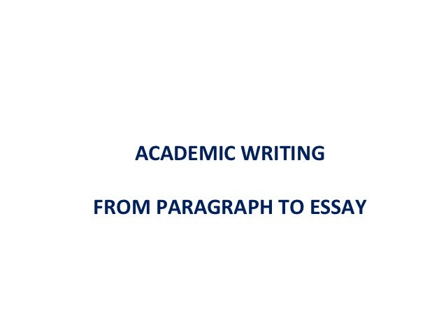 ACADEMIC WRITINGFROM PARAGRAPH TO ESSAY