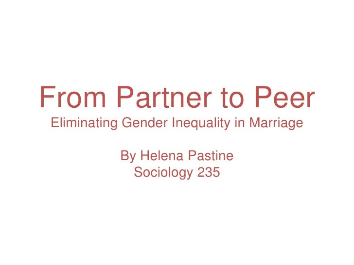 From Partner to PeerEliminating Gender Inequality in MarriageBy Helena PastineSociology 235<br />
