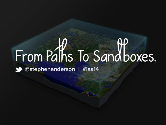 From Paths To Sandboxes.@stephenanderson | #ias14 t