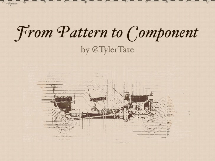 From Pattern to Component        by @TylerTate