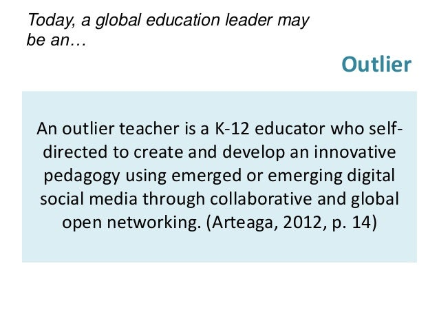 An outlier teacher is a K-12 educator who self- directed to create and develop an innovative pedagogy using emerged or eme...