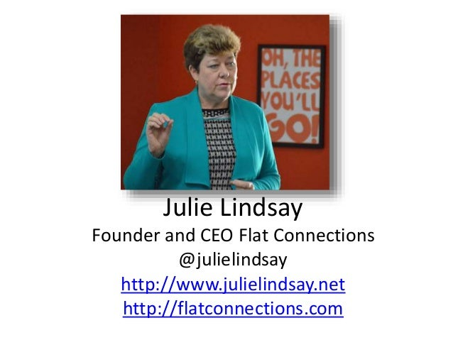 Julie Lindsay Founder and CEO Flat Connections @julielindsay http://www.julielindsay.net http://flatconnections.com