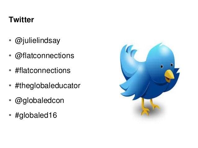 Twitter • @julielindsay • @flatconnections • #flatconnections • #theglobaleducator • @globaledcon • #globaled16