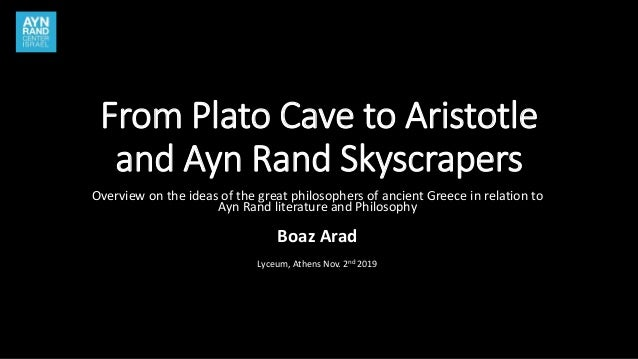 From Plato Cave to Aristotle and Ayn Rand Skyscrapers Overview on the ideas of the great philosophers of ancient Greece in...