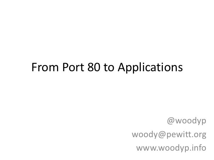 From Port 80 to Applications<br />@woodyp<br />woody@pewitt.org<br />www.woodyp.info<br />