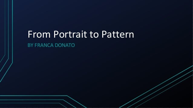 From Portrait to Pattern BY FRANCA DONATO