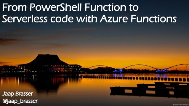 From PowerShell Function to Serverless code with Azure Functions Jaap Brasser @jaap_brasser