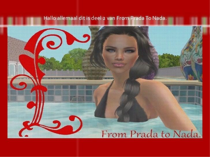 Hallo allemaal dit is deel 2 van From Prada To Nada.
