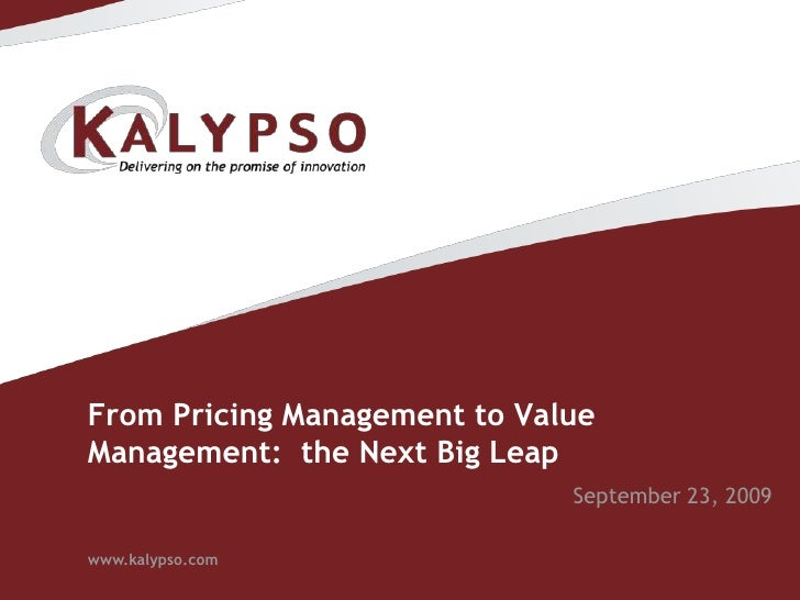From Pricing Management to Value Management:  the Next Big Leap<br />September 23, 2009<br />