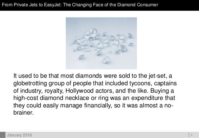 DOC ID From Private Jets to EasyJet: The Changing Face of the Diamond Consumer 2 It used to be that most diamonds were sol...
