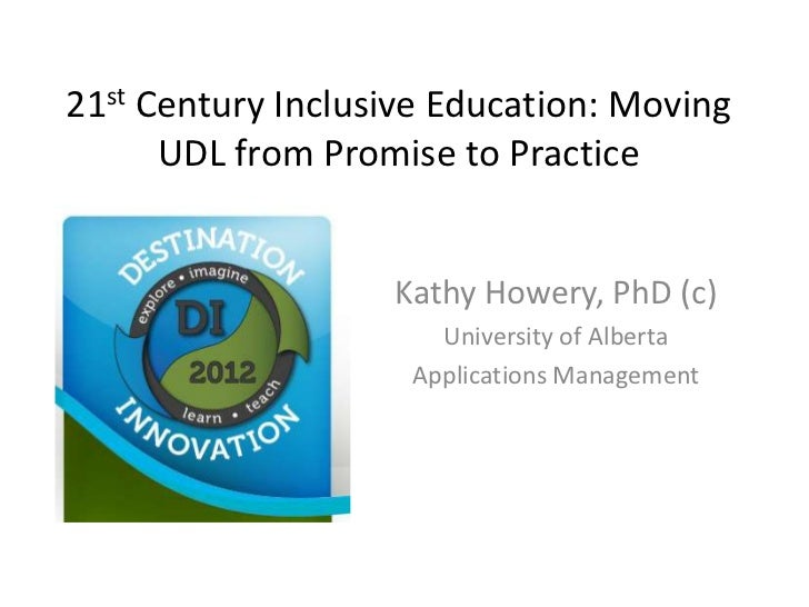 21st Century Inclusive Education: Moving      UDL from Promise to Practice                   Kathy Howery, PhD (c)        ...