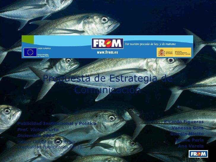 Propuesta de Estrategia de Comunicación Publicidad Institucional y Política Prof. Víctor Curto Diciembre 2009 Máster Ofi...