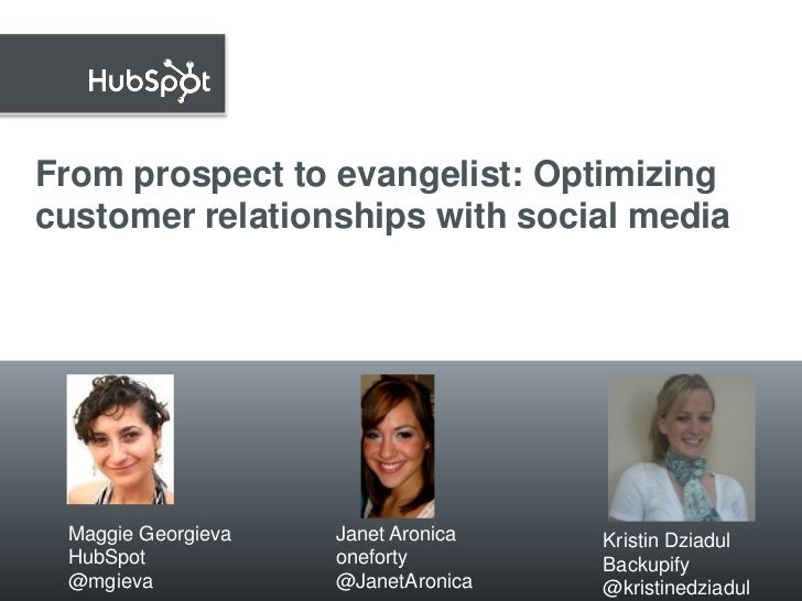 From prospect to evangelist: Optimizing customer relationships with social media        March 2, 2011    Maggie Georgieva ...