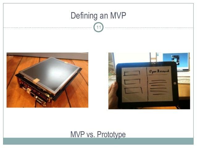 Defining an MVP MVP vs. Prototype 11