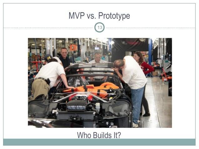 MVP vs. Prototype Who Builds It? 13