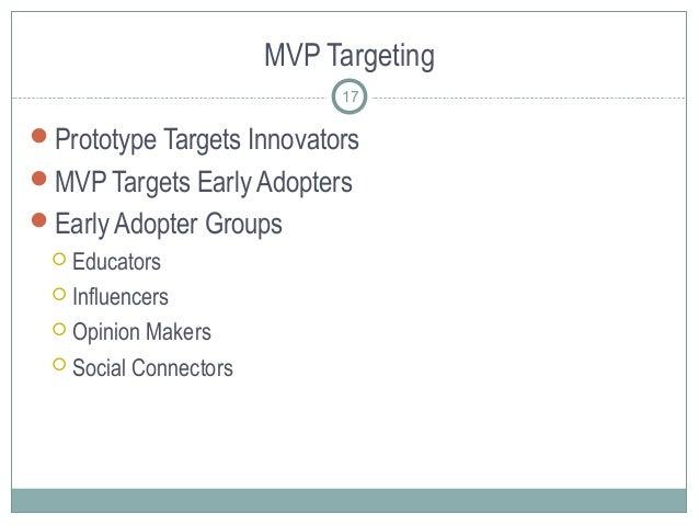 MVP Targeting Prototype Targets Innovators MVP Targets Early Adopters Early Adopter Groups  Educators  Influencers  ...