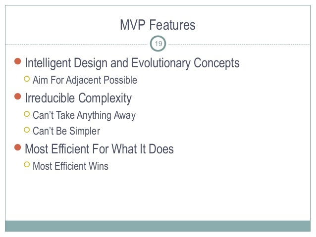 MVP Features Intelligent Design and Evolutionary Concepts  Aim For Adjacent Possible Irreducible Complexity  Can't Tak...