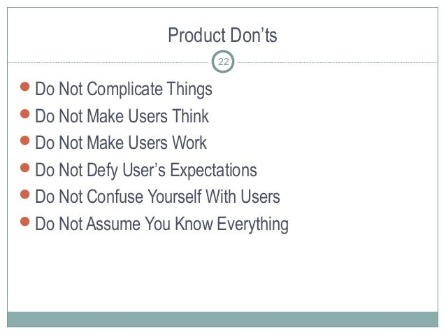 Product Don'ts Do Not Complicate Things Do Not Make Users Think Do Not Make Users Work Do Not Defy User's Expectations...
