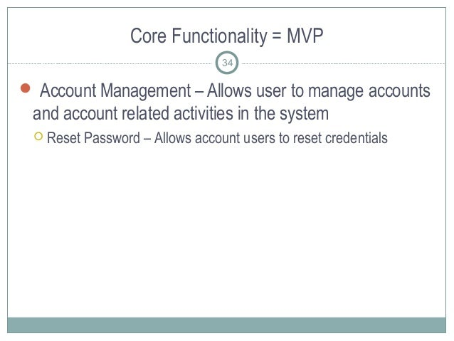 Core Functionality = MVP  Account Management – Allows user to manage accounts and account related activities in the syste...