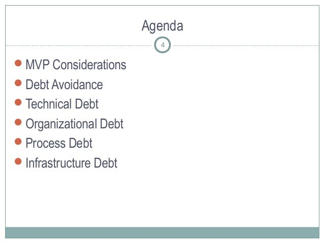 Agenda MVP Considerations Debt Avoidance Technical Debt Organizational Debt Process Debt Infrastructure Debt 4