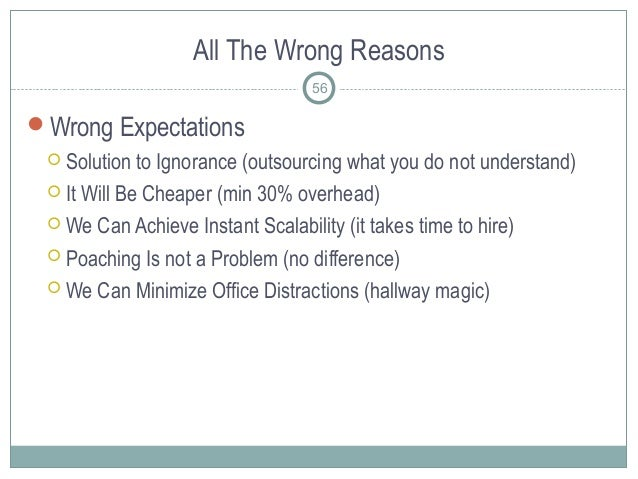All The Wrong Reasons 56 Wrong Expectations  Solution to Ignorance (outsourcing what you do not understand)  It Will Be...
