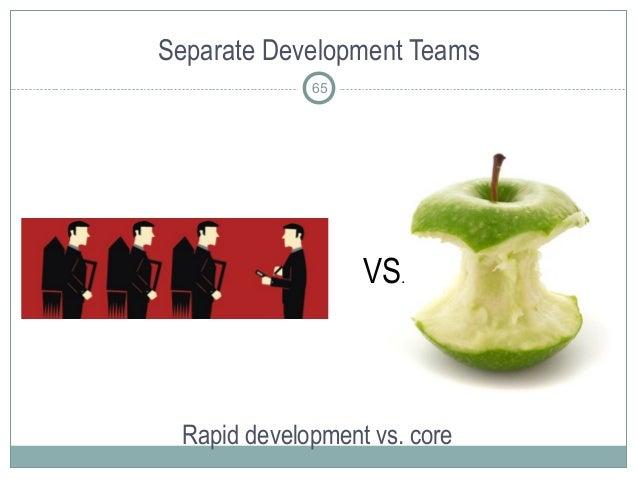 Separate Development Teams 65 Rapid development vs. core VS.