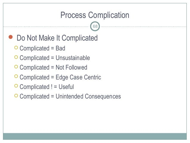 Process Complication  Do Not Make It Complicated  Complicated = Bad  Complicated = Unsustainable  Complicated = Not Fo...