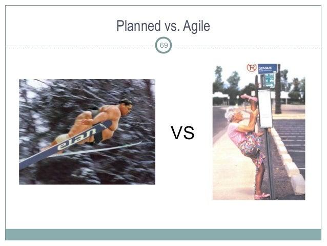 Planned vs. Agile 69 VS