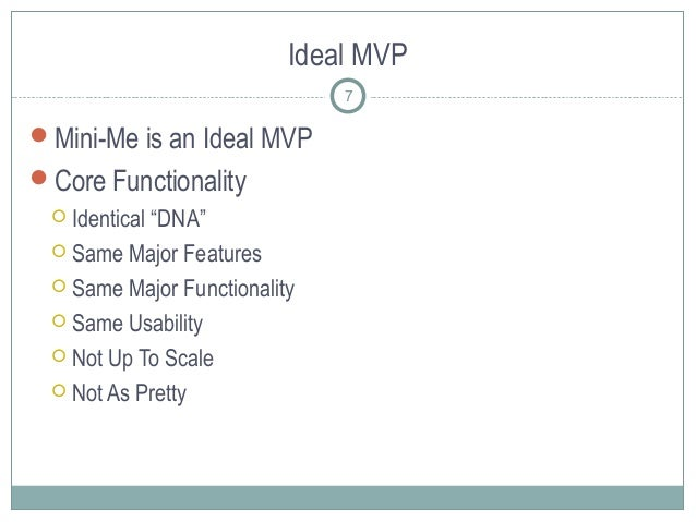 """Ideal MVP Mini-Me is an Ideal MVP Core Functionality  Identical """"DNA""""  Same Major Features  Same Major Functionality ..."""